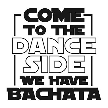 Come To The Dance Side We Have Bachata T-Shirt For Dancers Men And Women - Dancing T-Shirt - Dancer Gift - Gift For Him - Gift For Her by artbyanave