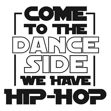 Come To The Dance Side We Have Hip-Hop T-Shirt For Dancers - Dancing T-Shirt - Dancer Gift - Gift For Him - Gift For Her by artbyanave