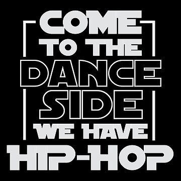 Come To The Dance Side We Have Hip-Hop T-Shirt For Dancers Men And Women - Dancing T-Shirt - Dancer Gift - Gift For Him - Gift For Her by artbyanave