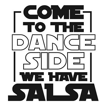 Come To The Dance Side We Have Salsa Fun T-Shirt For Dancers - Dancing T-Shirt - Dancer Gift - Gift For Him - Gift For Her by artbyanave