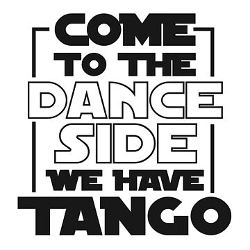 Come To The Dance Side We Have Tango T-Shirt For Dancers - Dancing T-Shirt - Dancer Gift - Gift For Him - Gift For Her by artbyanave