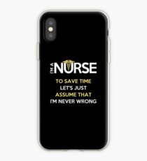 I'm A Nurse. To Save Time Let's Just Assume That I'm Never Wrong T-Shirt iPhone Case