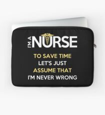 I'm A Nurse. To Save Time Let's Just Assume That I'm Never Wrong T-Shirt Laptop Sleeve
