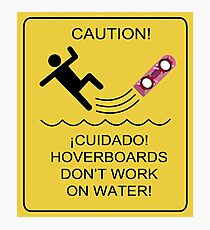 Caution! Hoverboards don't work on Water! Photographic Print