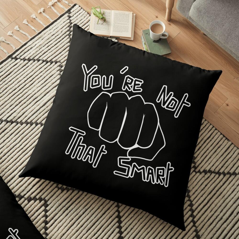 You're not that smart Floor Pillow