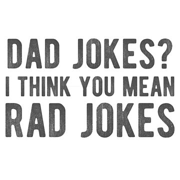 Dad Jokes? I Think You Mean Rad Jokes by DesIndie