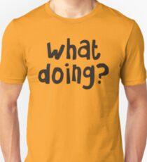 What Doing? Unisex T-Shirt
