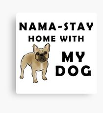 Nama Stay Home With My Dog french bulldog Canvas Print