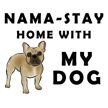 Nama Stay Home With My Dog french bulldog by jmac111