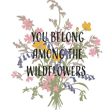 You Belong Among the Wildflowers by kamekern