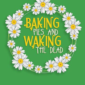 Baking Pies & Waking the Dead. by Noxika