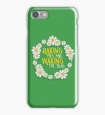 Baking Pies & Waking the Dead. iPhone Case/Skin