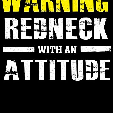 Warning Redneck With An Attitude - Funny Southern Saying by BullQuacky