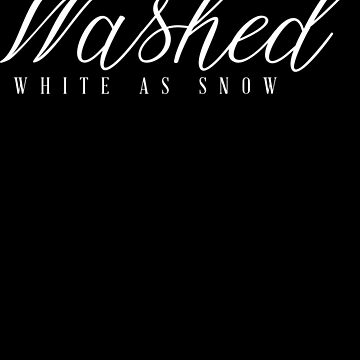 Washed - white as snow - Christian Faith Saying by BullQuacky