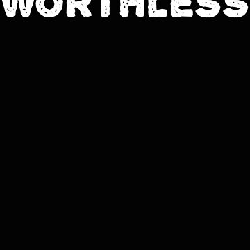 Worthless - Funny by BullQuacky