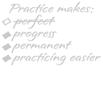 Practice Makes Practicing Easier by SpiritStudio