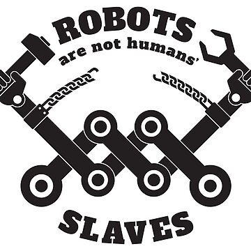 robots are not humans' slaves by kislev