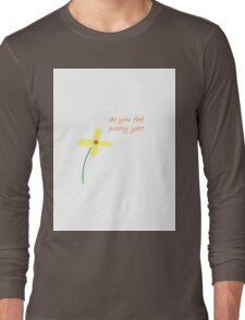 Do you feel pretty yet? T-Shirt