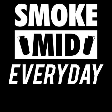 Smoke Mid Everyday by OGedits