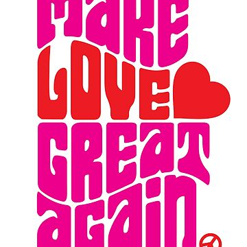 Make Love Great Again by f22design