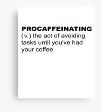 Procaffeinating / Procrastination Before Coffee Canvas Print