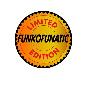 Limited Edition Funkofunatic by Badsign769