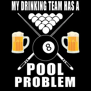 My Drinking Team Has A Pool Problem by sols