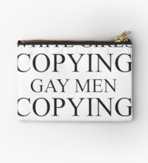 White girls copying gay men  Studio Pouch