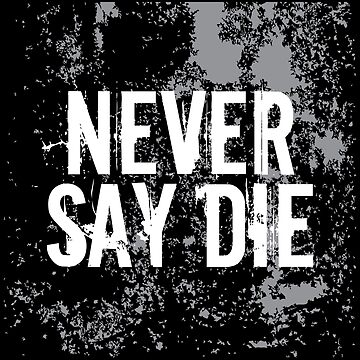 Never Say Die by ikdsgn