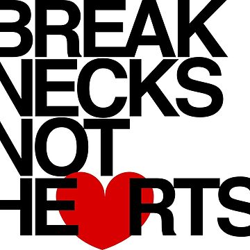 Break Necks Not Hearts by AiReal Apparel by airealapparel