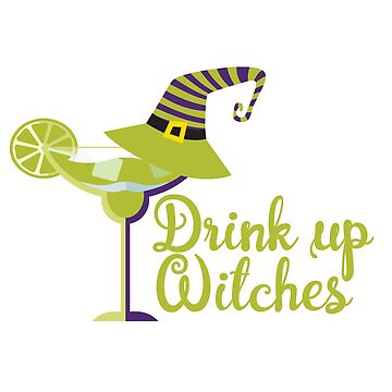 Halloween Humor Drink Up Witches by Ricaso