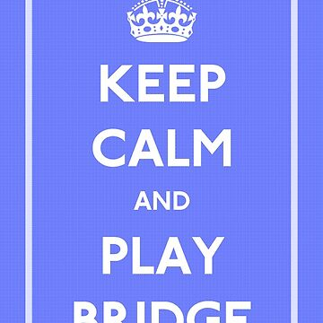 Keep Calm and Play Bridge by CafePretzel