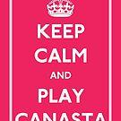 Keep Calm and Play Canasta by CafePretzel