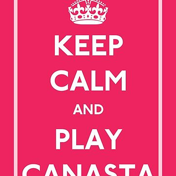 Keep Calm and Play Canasta by CafePretzel
