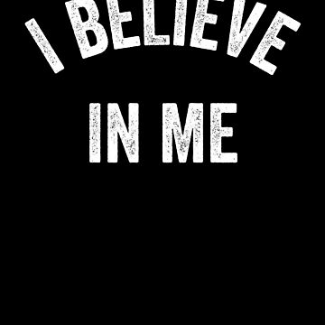 I Believe In Me by with-care