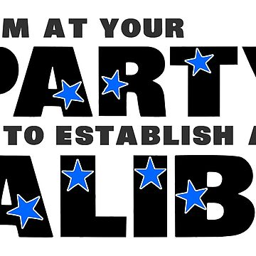 Party Alibi by ezcreative