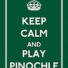 Keep Calm and Play Pinochle by CafePretzel