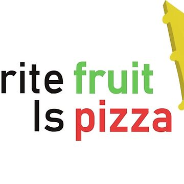 My favorite fruit is pizza by TEOillustration