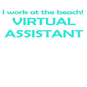 Virtual Assistant I Work At the Beach  by simplyoj