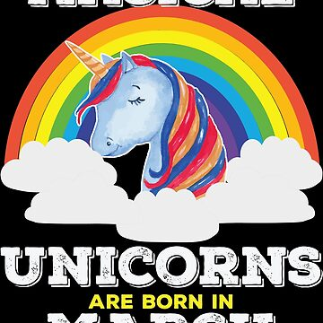 Unicorn March Birthday Design - Magical Unicorns Are Born In March by kudostees