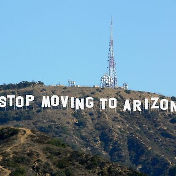 Stop Moving To Arizona - Hollywood Sign by lurchmerch