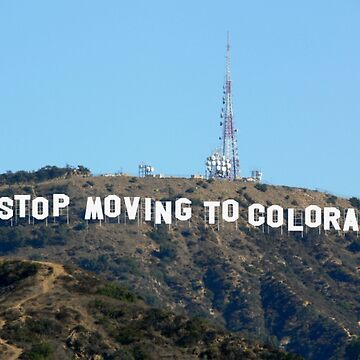 Stop Moving To Colorado - Hollywood Sign by lurchmerch