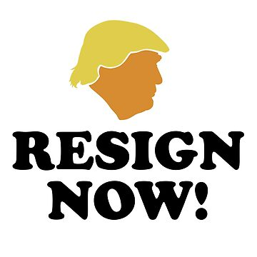 Trump Resign Now by 8645th