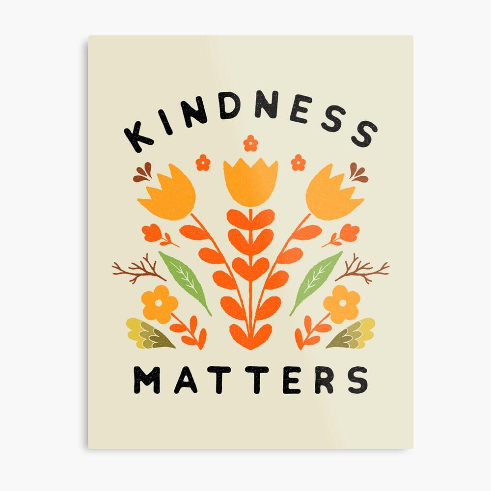 kindness matters Metal Print
