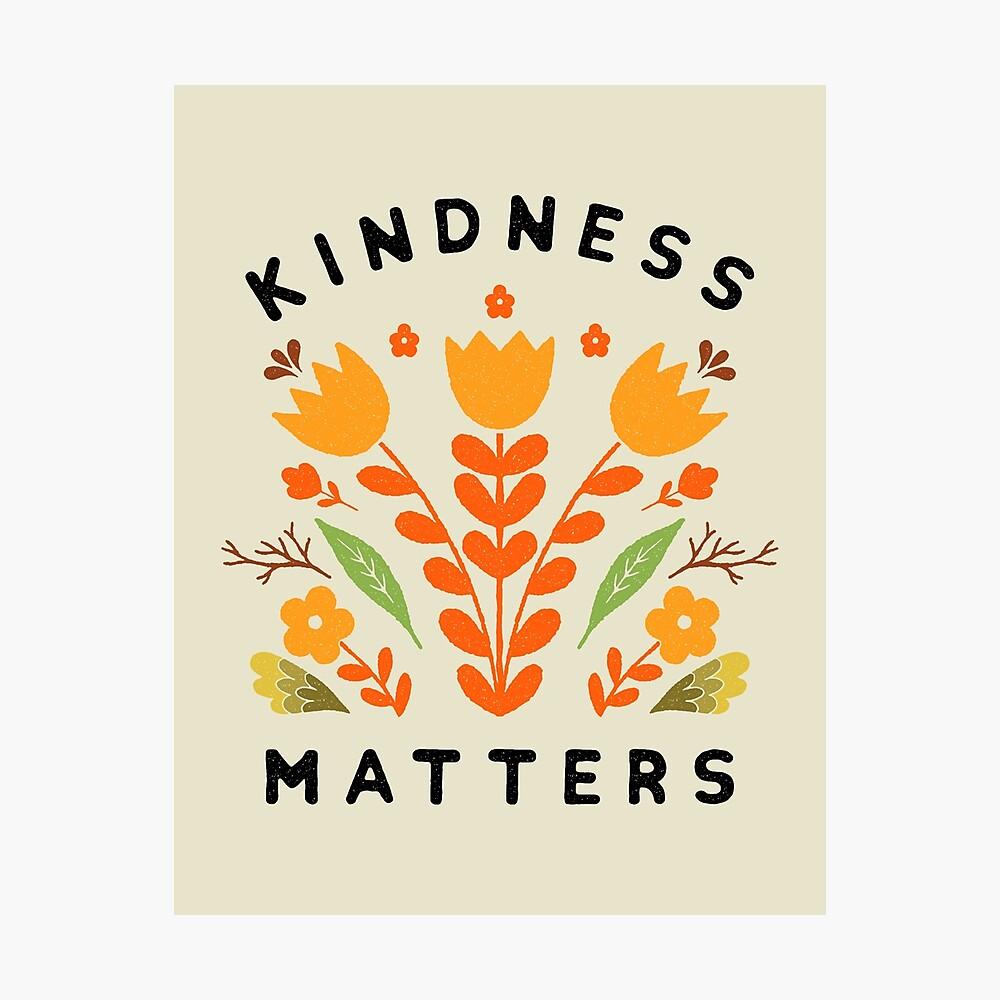 kindness matters Photographic Print