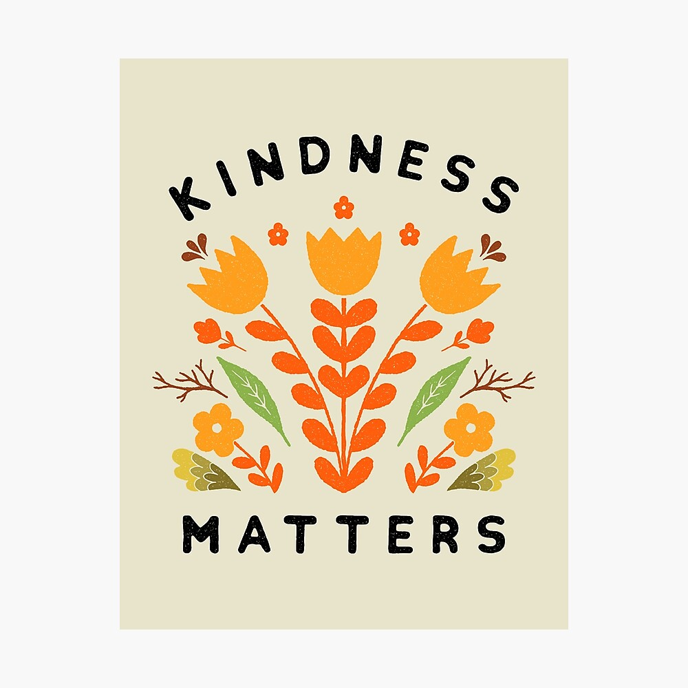 kindness matters Photographic Print