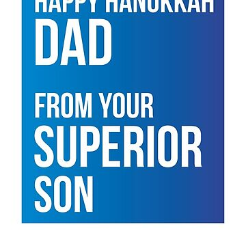 Happy Hanukkah Dad From Your Superior Son by theredteacup