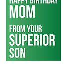 Happy Birthday Mom From Your Superior Son by theredteacup