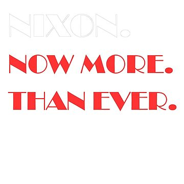 Nixon Now More Than Ever by AYmanee