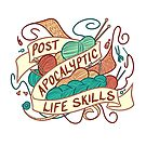 Post-Apocalyptic Life Skills by alliemackie